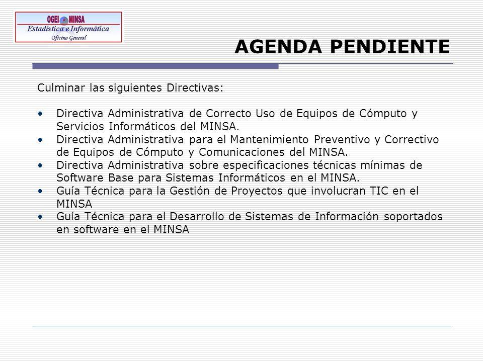 AGENDA PENDIENTE Culminar las siguientes Directivas: Directiva Administrativa de Correcto Uso de Equipos de Cómputo y Servicios Informáticos del MINSA