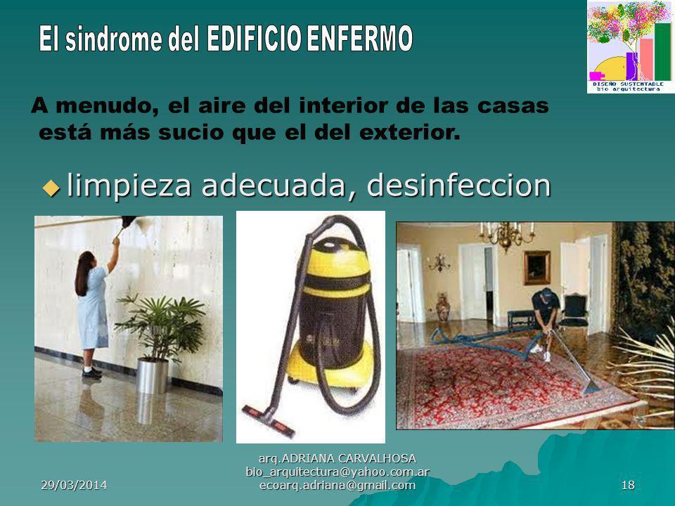 29/03/2014 arq.ADRIANA CARVALHOSA bio_arquitectura@yahoo.com.ar ecoarq.adriana@gmail.com 18 limpieza adecuada, desinfeccion limpieza adecuada, desinfeccion A menudo, el aire del interior de las casas está más sucio que el del exterior.