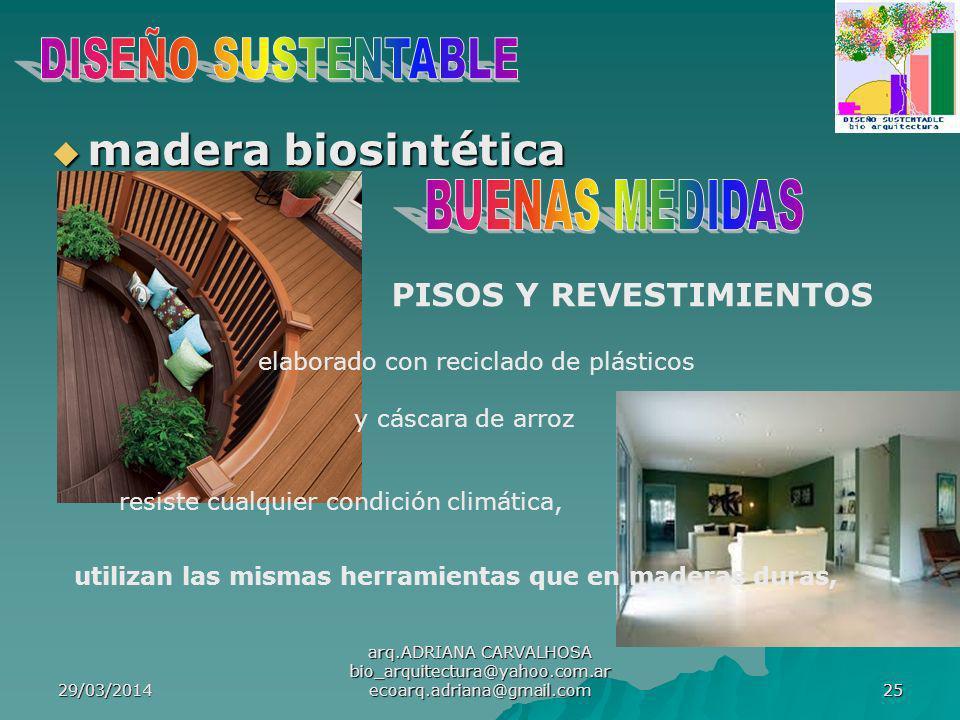 29/03/2014 arq.ADRIANA CARVALHOSA bio_arquitectura@yahoo.com.ar ecoarq.adriana@gmail.com 25 madera biosintética madera biosintética PISOS Y REVESTIMIENTOS elaborado con reciclado de plásticos y cáscara de arroz resiste cualquier condición climática, utilizan las mismas herramientas que en maderas duras,