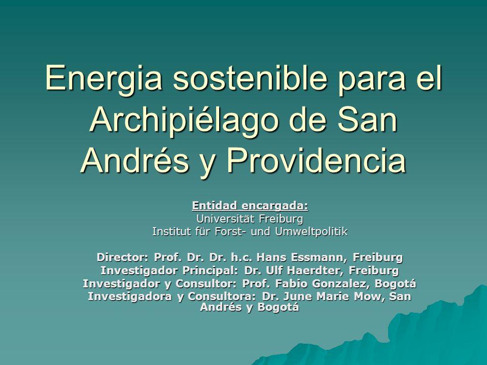Energia sostenible para el Archipiélago de San Andrés y Providencia Entidad encargada: Universität Freiburg Institut für Forst- und Umweltpolitik Dire