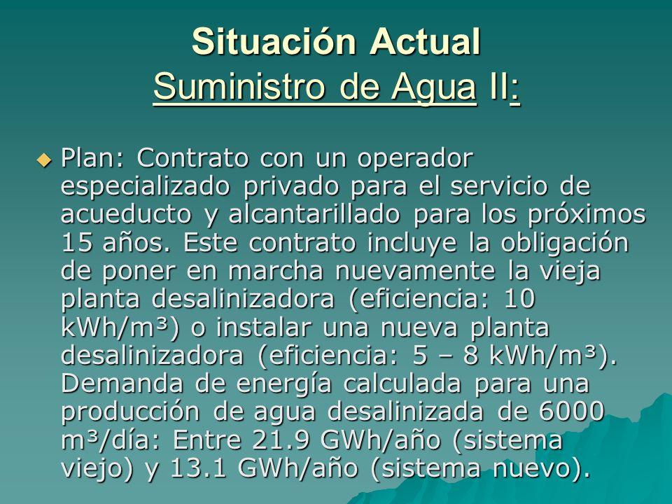 Situación Actual Suministro de Agua III: Contexto técnico: Ambos sistemas son sistemas de Osmosis Inversa y trabajan solamente con electricidad.
