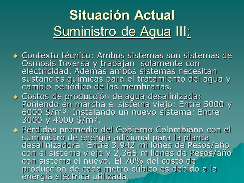Situación Actual Suministro de Agua III: Contexto técnico: Ambos sistemas son sistemas de Osmosis Inversa y trabajan solamente con electricidad. Ademá