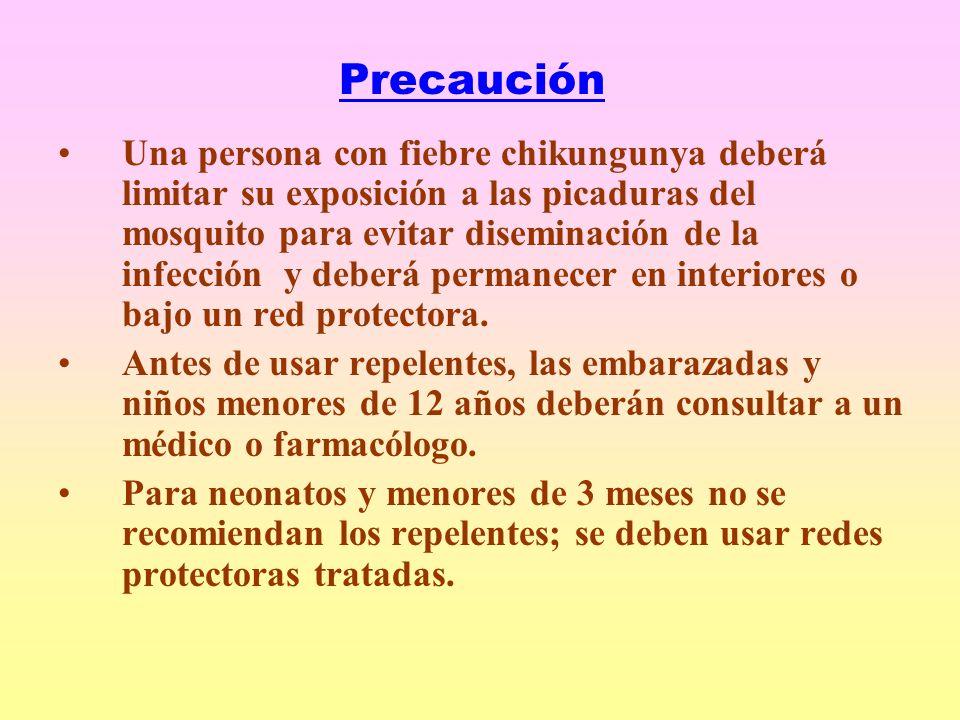 Precaución Una persona con fiebre chikungunya deberá limitar su exposición a las picaduras del mosquito para evitar diseminación de la infección y deberá permanecer en interiores o bajo un red protectora.