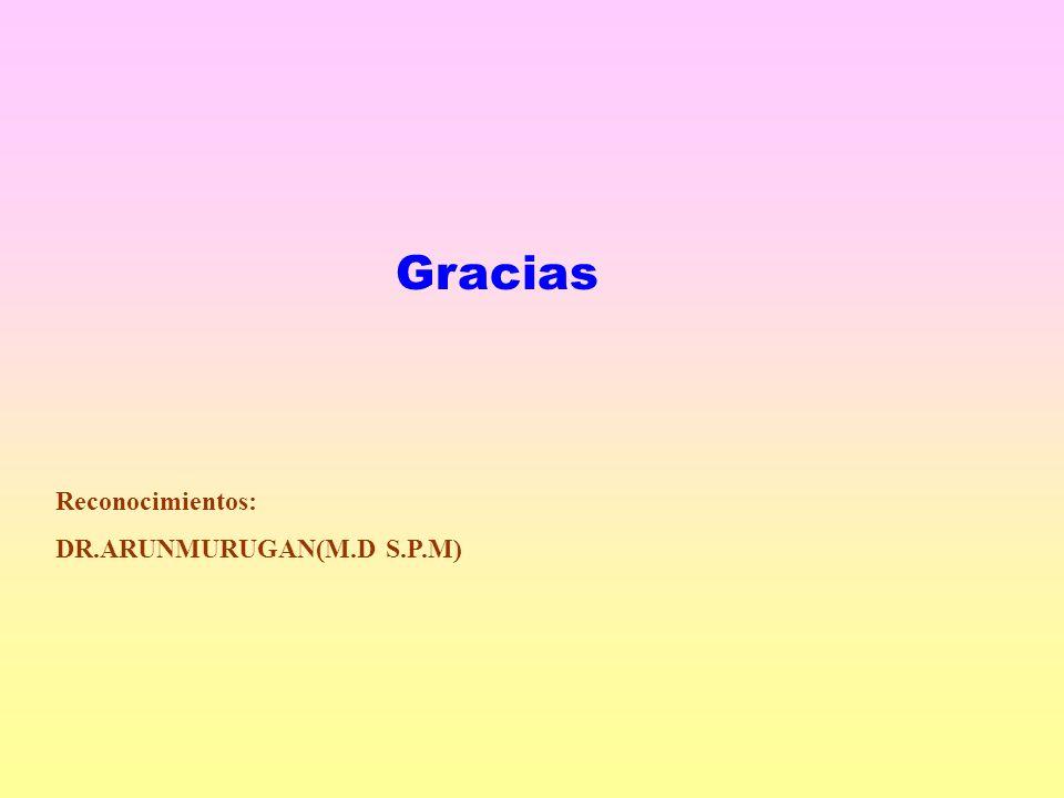 Gracias Reconocimientos: DR.ARUNMURUGAN(M.D S.P.M)