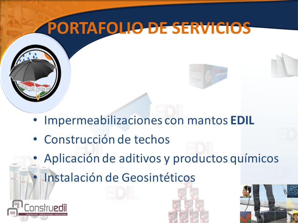 PORTAFOLIO DE SERVICIOS Impermeabilizaciones con mantos EDIL Construcción de techos Aplicación de aditivos y productos químicos Instalación de Geosintéticos