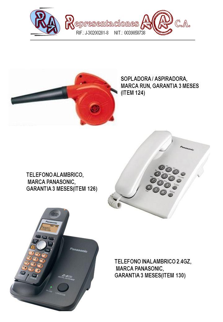SOPLADORA / ASPIRADORA, MARCA RUN, GARANTIA 3 MESES (ITEM 124) TELEFONO ALAMBRICO, MARCA PANASONIC, GARANTIA 3 MESES(ITEM 126) TELEFONO INALAMBRICO 2.4GZ, MARCA PANASONIC, GARANTIA 3 MESES(ITEM 130)