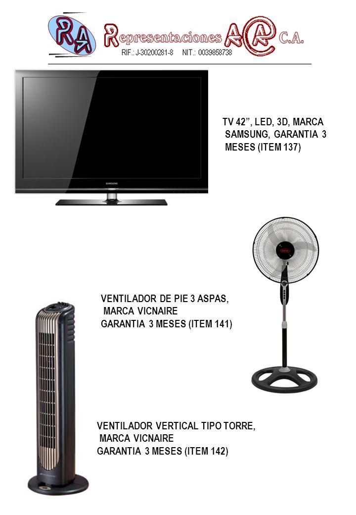 TV 42, LED, 3D, MARCA SAMSUNG, GARANTIA 3 MESES (ITEM 137) VENTILADOR DE PIE 3 ASPAS, MARCA VICNAIRE GARANTIA 3 MESES (ITEM 141) VENTILADOR VERTICAL TIPO TORRE, MARCA VICNAIRE GARANTIA 3 MESES (ITEM 142)