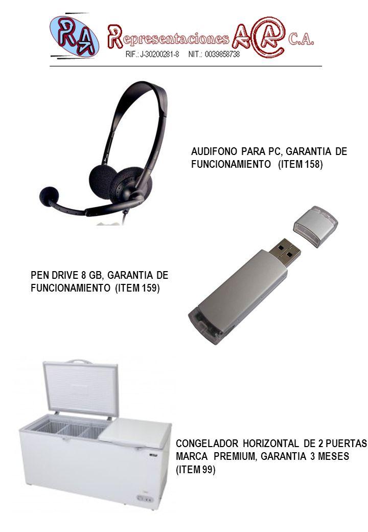 CONGELADOR HORIZONTAL DE 2 PUERTAS, MARCA PREMIUM, GARANTIA 3 MESES (ITEM 99) AUDIFONO PARA PC, GARANTIA DE FUNCIONAMIENTO (ITEM 158) PEN DRIVE 8 GB, GARANTIA DE FUNCIONAMIENTO (ITEM 159)