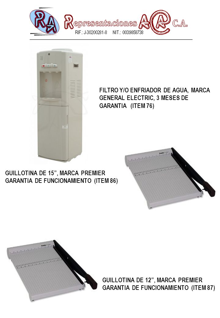 FILTRO Y/O ENFRIADOR DE AGUA, MARCA GENERAL ELECTRIC, 3 MESES DE GARANTIA (ITEM 76) GUILLOTINA DE 15, MARCA PREMIER GARANTIA DE FUNCIONAMIENTO (ITEM 8