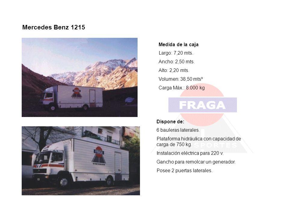 Mercedes Benz 1215 Medida de la caja Largo: 7,20 mts. Ancho: 2,50 mts. Alto: 2,20 mts. Volumen: 38,50 mts³ Carga Máx.: 8.000 kg Dispone de: 6 bauleras