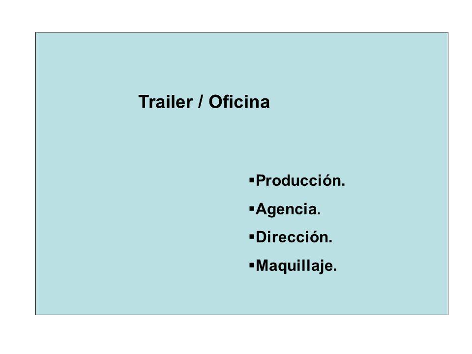 Trailer / Oficina Producción. Agencia. Dirección. Maquillaje.