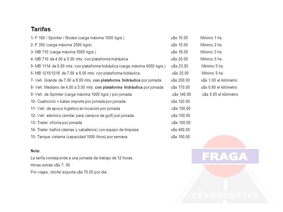 Tarifas 1- F 100 / Sprinter / Rodeo (carga máxima 1000 kgrs.) u$s 10,00 Mínimo 1 hs. 2- F 350 (carga máxima 2500 kgrs) u$s 15,00Mínimo 2 hs. 3- MB 710