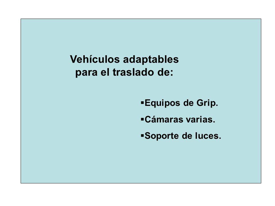 Vehículos adaptables para el traslado de: Equipos de Grip. Cámaras varias. Soporte de luces.