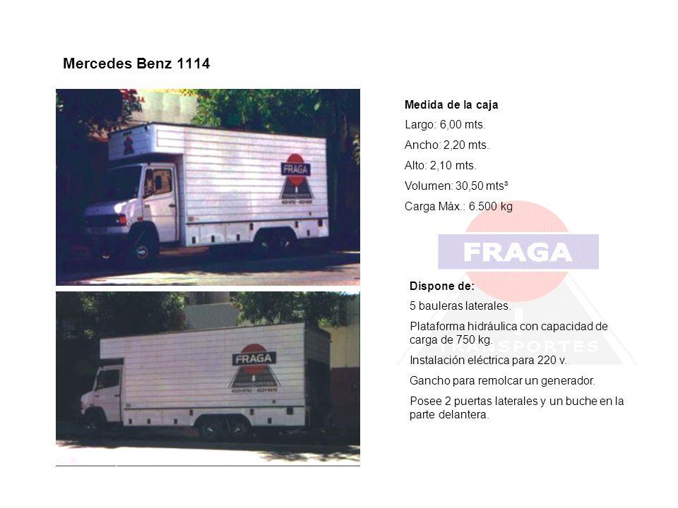 Mercedes Benz 1114 Medida de la caja Largo: 6,00 mts. Ancho: 2,20 mts. Alto: 2,10 mts. Volumen: 30,50 mts³ Carga Máx.: 6.500 kg Dispone de: 5 bauleras