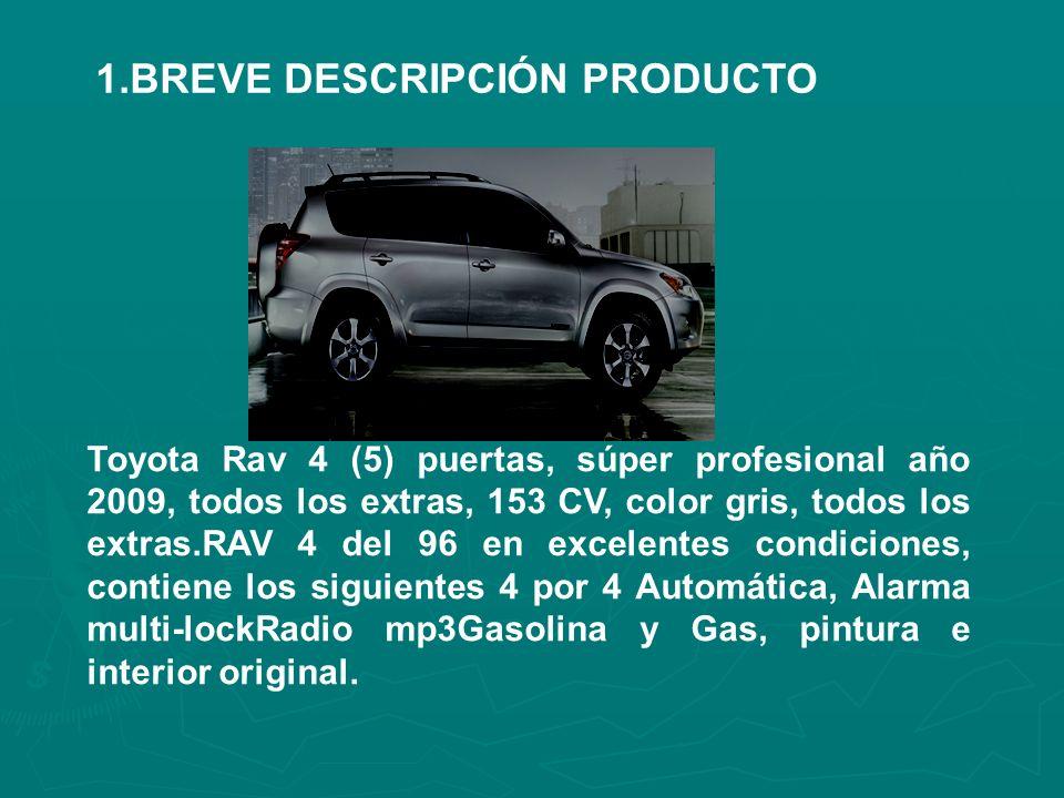 1.BREVE DESCRIPCIÓN PRODUCTO Toyota Rav 4 (5) puertas, súper profesional año 2009, todos los extras, 153 CV, color gris, todos los extras.RAV 4 del 96