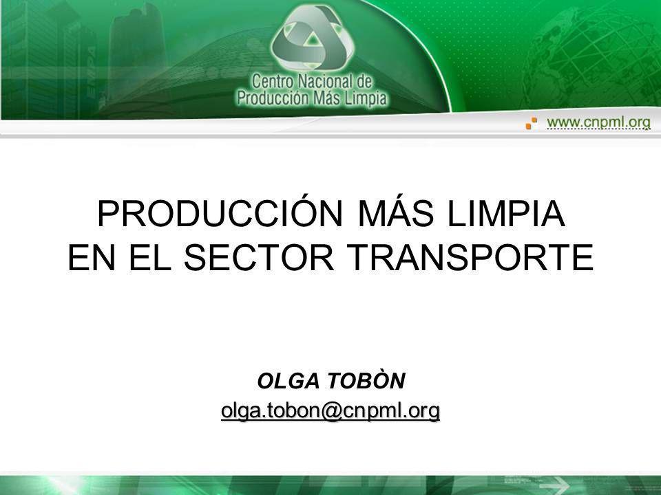 PRODUCCIÓN MÁS LIMPIA EN EL SECTOR TRANSPORTE OLGA TOBÒN olga.tobon@cnpml.org