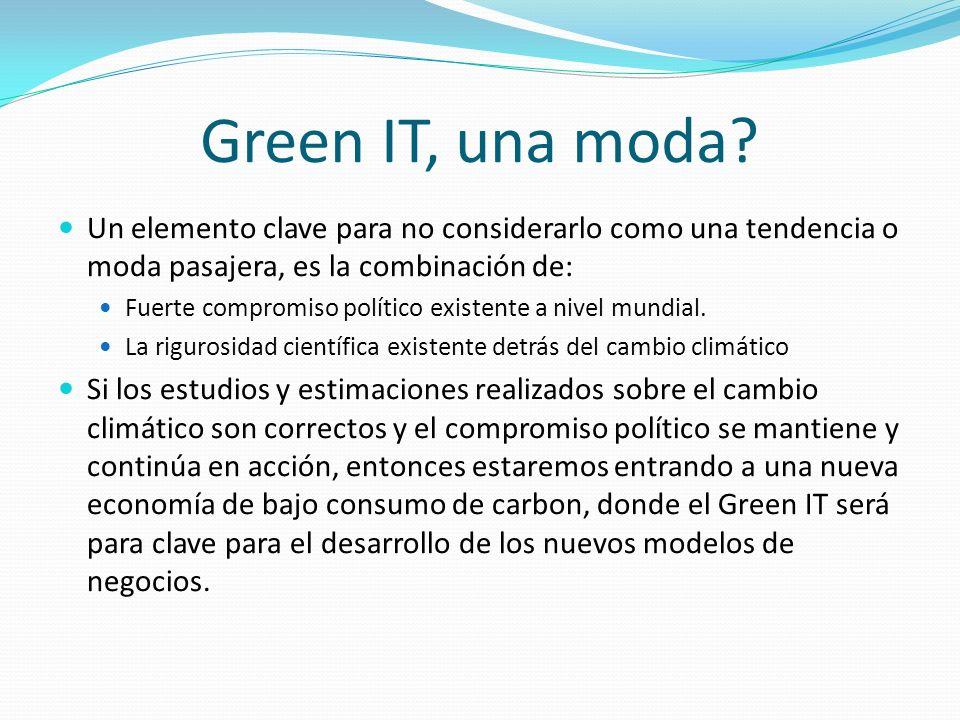 Green IT, una moda? Un elemento clave para no considerarlo como una tendencia o moda pasajera, es la combinación de: Fuerte compromiso político existe