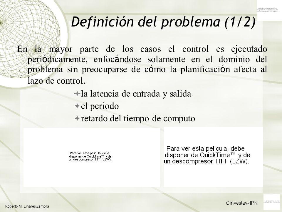Cinvestav- IPN Roberto M. Linares Zamora Definición del problema (1/2) En la mayor parte de los casos el control es ejecutado peri ó dicamente, enfoc