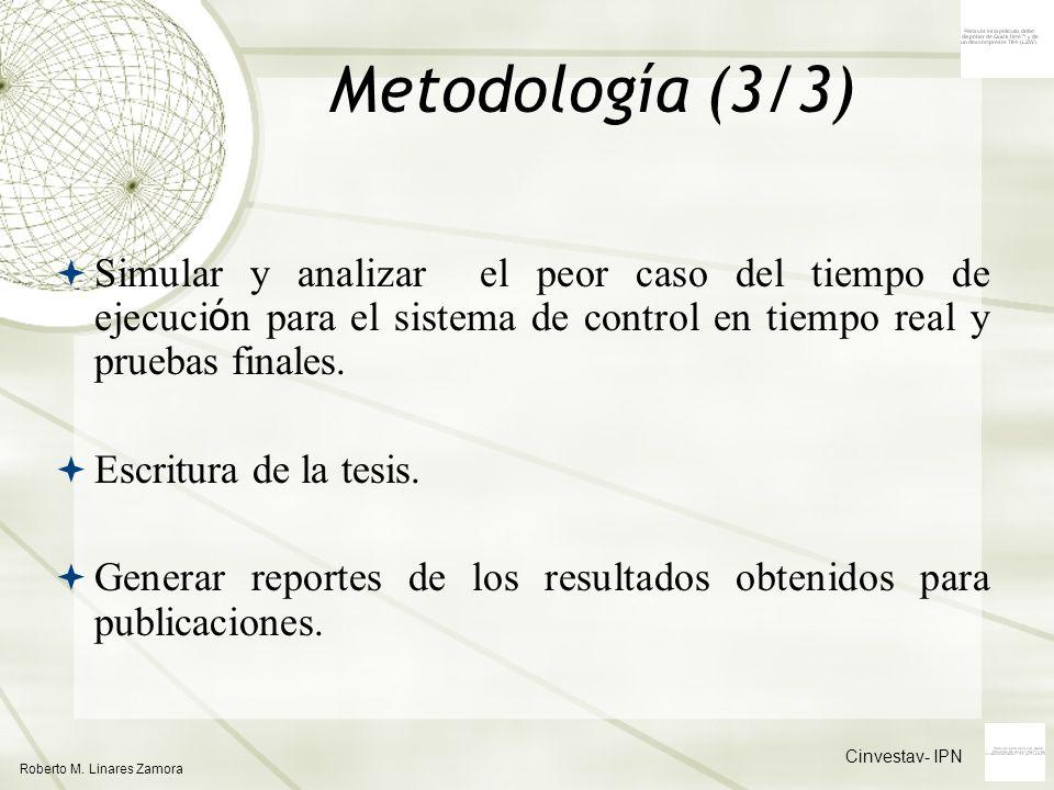 Cinvestav- IPN Roberto M. Linares Zamora Metodología (3/3) Simular y analizar el peor caso del tiempo de ejecuci ó n para el sistema de control en tie