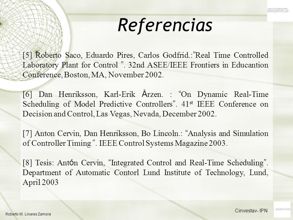 Cinvestav- IPN Roberto M. Linares Zamora Referencias [5] Roberto Saco, Eduardo Pires, Carlos Godfrid.: Real Time Controlled Laboratory Plant for Contr