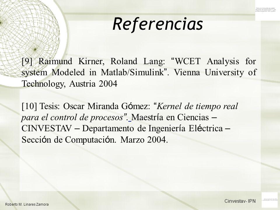 Cinvestav- IPN Roberto M. Linares Zamora Referencias [9] Raimund Kirner, Roland Lang: WCET Analysis for system Modeled in Matlab/Simulink. Vienna Univ
