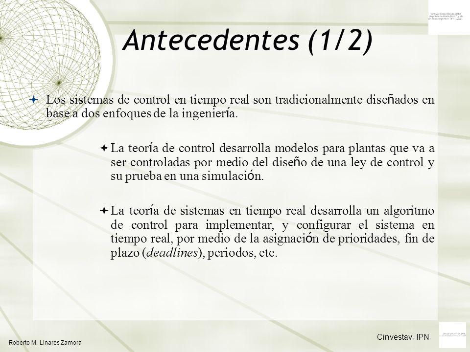 Cinvestav- IPN Roberto M. Linares Zamora Antecedentes (1/2) Los sistemas de control en tiempo real son tradicionalmente dise ñ ados en base a dos enfo