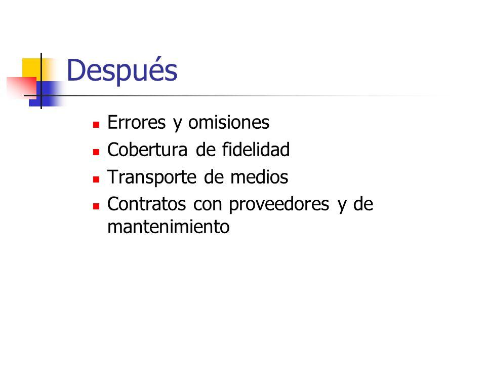 Después Errores y omisiones Cobertura de fidelidad Transporte de medios Contratos con proveedores y de mantenimiento