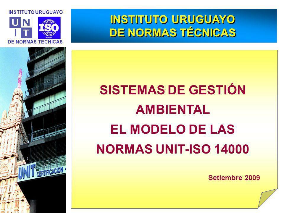 DE NORMAS TECNICAS INSTITUTO URUGUAYO Haga clic para modificar el estilo de título del patrón INSTITUTO URUGUAYO DE NORMAS TÉCNICAS INSTITUTO URUGUAYO DE NORMAS TÉCNICAS SISTEMAS DE GESTIÓN AMBIENTAL EL MODELO DE LAS NORMAS UNIT-ISO 14000 Setiembre 2009