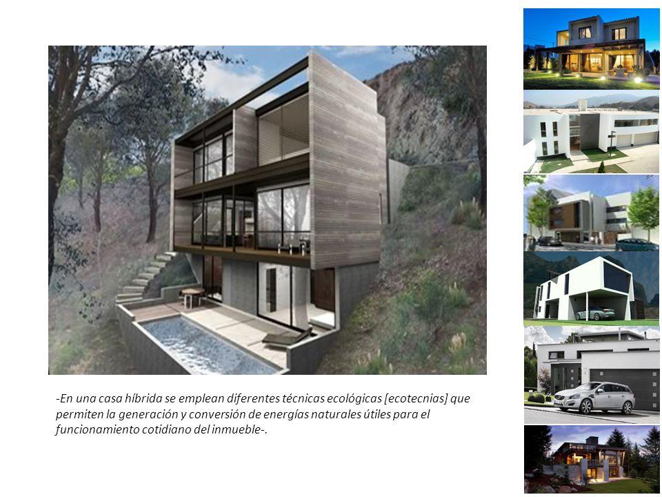 -En una casa híbrida se emplean diferentes técnicas ecológicas [ecotecnias] que permiten la generación y conversión de energías naturales útiles para el funcionamiento cotidiano del inmueble-.