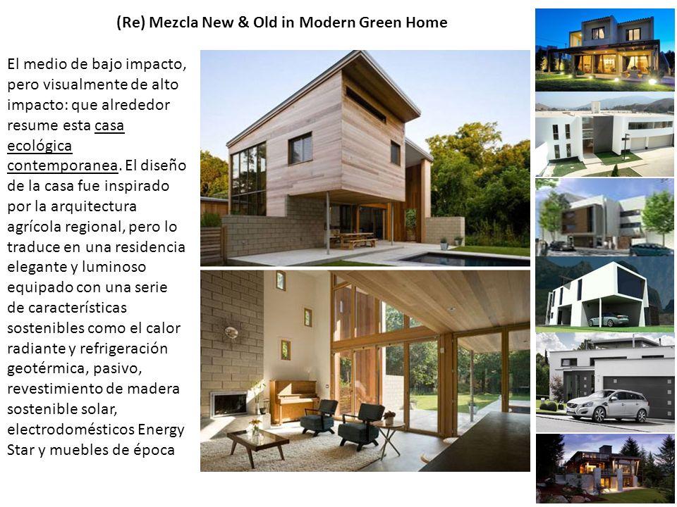 (Re) Mezcla New & Old in Modern Green Home El medio de bajo impacto, pero visualmente de alto impacto: que alrededor resume esta casa ecológica contemporanea.