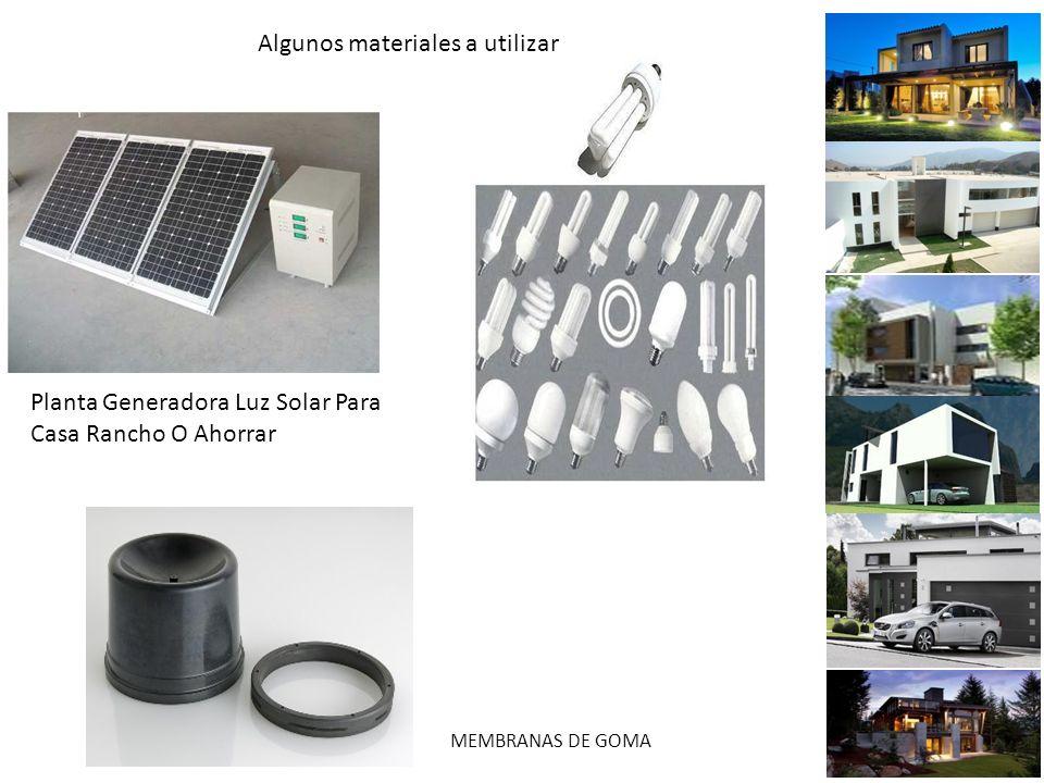 Planta Generadora Luz Solar Para Casa Rancho O Ahorrar MEMBRANAS DE GOMA Algunos materiales a utilizar