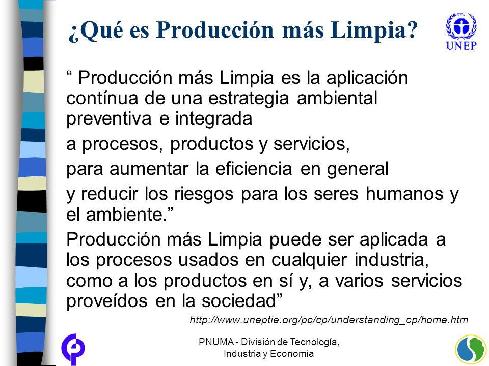 PNUMA - División de Tecnología, Industria y Economía ¿Qué es Producción más Limpia? Producción más Limpia es la aplicación contínua de una estrategia