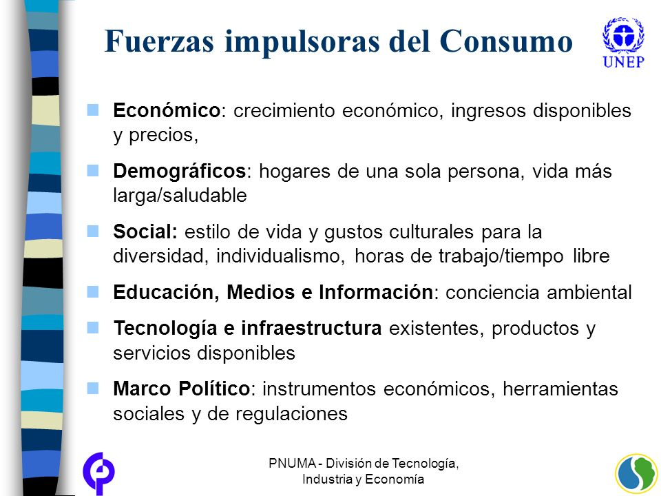 PNUMA - División de Tecnología, Industria y Economía Fuerzas impulsoras del Consumo Económico: crecimiento económico, ingresos disponibles y precios,