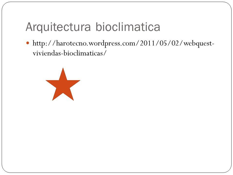Arquitectura bioclimatica http://harotecno.wordpress.com/2011/05/02/webquest- viviendas-bioclimaticas/