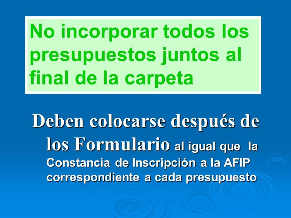 No incorporar todos los presupuestos juntos al final de la carpeta Deben colocarse después de los Formulario al igual que la Constancia de Inscripción a la AFIP correspondiente a cada presupuesto