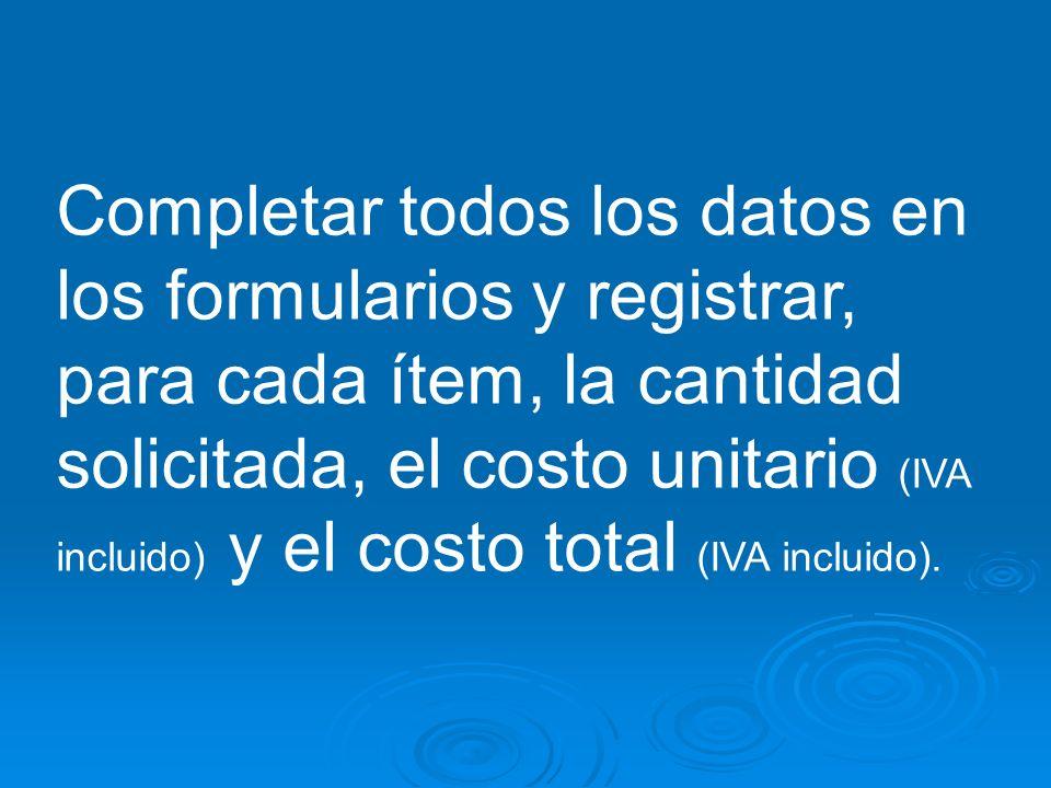 Completar todos los datos en los formularios y registrar, para cada ítem, la cantidad solicitada, el costo unitario (IVA incluido) y el costo total (IVA incluido).