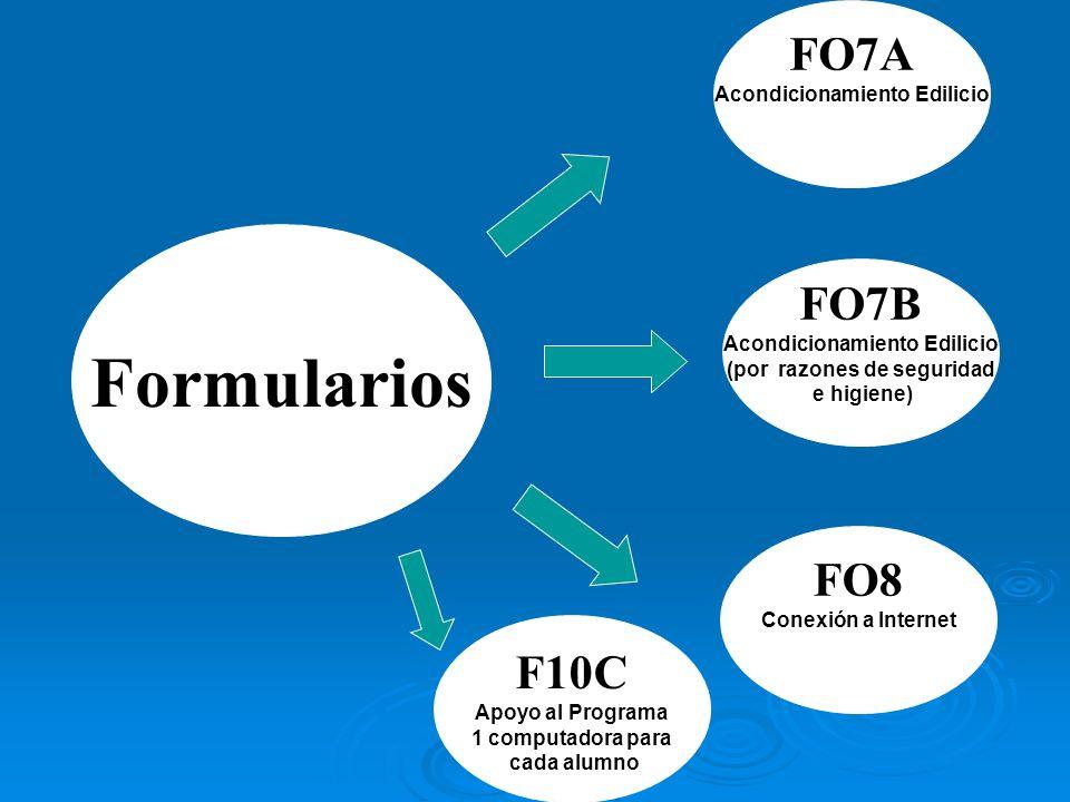 Formularios FO7A Acondicionamiento Edilicio FO7B Acondicionamiento Edilicio (por razones de seguridad e higiene) FO8 Conexión a Internet F10C Apoyo al Programa 1 computadora para cada alumno