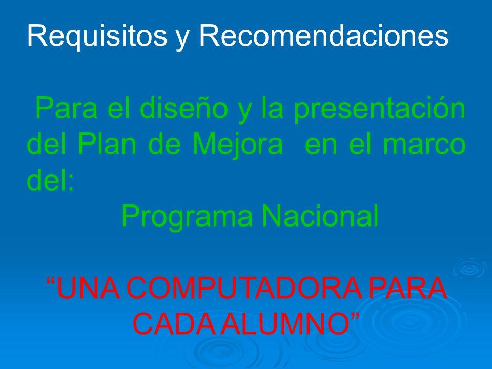 Requisitos y Recomendaciones Para el diseño y la presentación del Plan de Mejora en el marco del: Programa Nacional UNA COMPUTADORA PARA CADA ALUMNO
