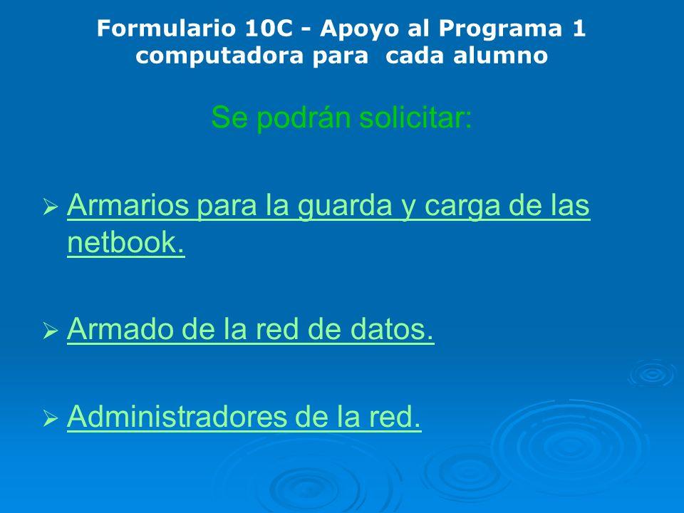 Formulario 10C - Apoyo al Programa 1 computadora para cada alumno Se podrán solicitar: Armarios para la guarda y carga de las netbook.