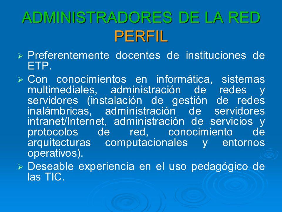 ADMINISTRADORES DE LA RED PERFIL Preferentemente docentes de instituciones de ETP.