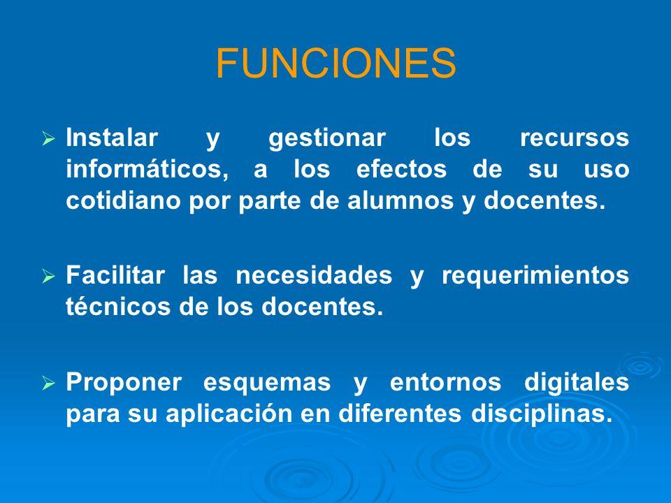 FUNCIONES Instalar y gestionar los recursos informáticos, a los efectos de su uso cotidiano por parte de alumnos y docentes.