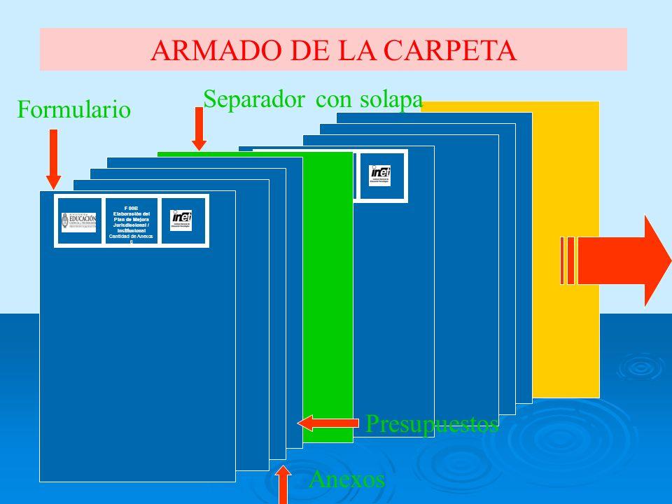F 00B Elaboración del Plan de Mejora Jurisdiccional / Institucional Cantidad de Anexos 6 ARMADO DE LA CARPETA F 00B Elaboración del Plan de Mejora Jurisdiccional / Institucional Cantidad de Anexos 6 Formulario Anexos Separador con solapa Presupuestos