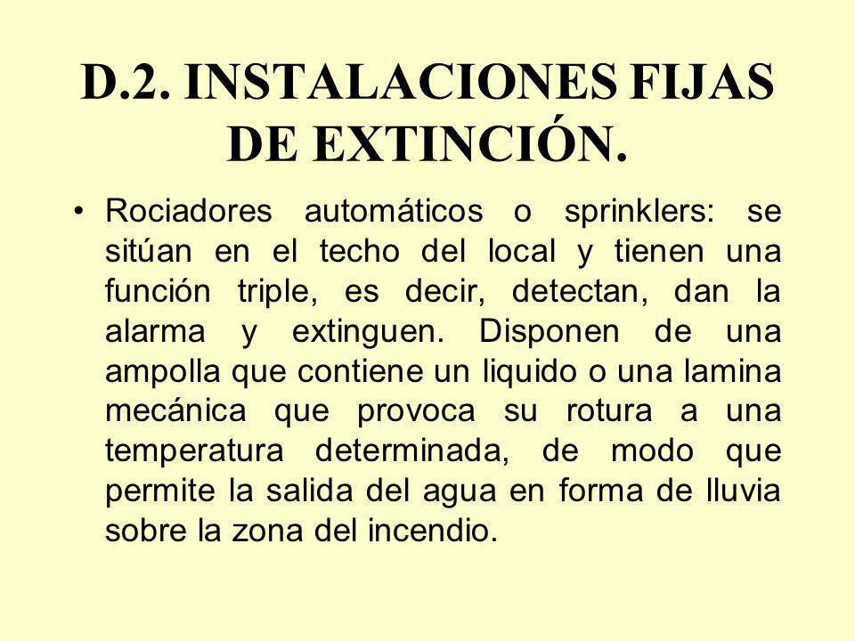 D.2. INSTALACIONES FIJAS DE EXTINCIÓN. Rociadores automáticos o sprinklers: se sitúan en el techo del local y tienen una función triple, es decir, det