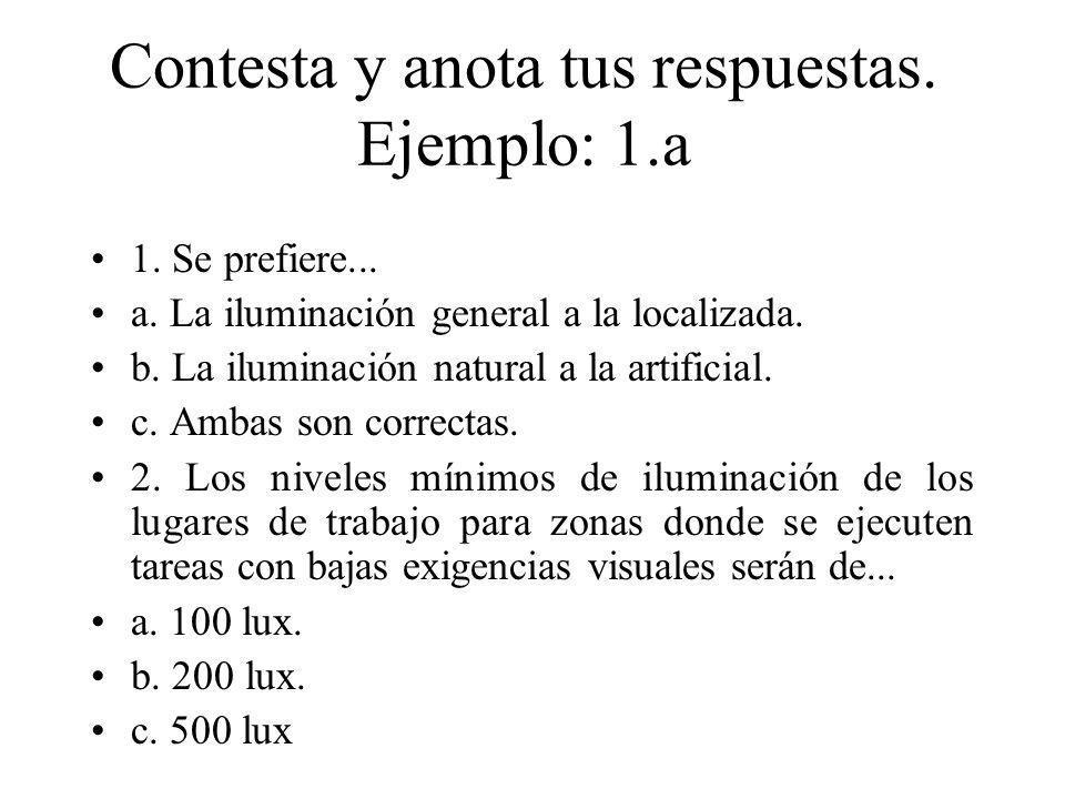 Contesta y anota tus respuestas. Ejemplo: 1.a 1. Se prefiere... a. La iluminación general a la localizada. b. La iluminación natural a la artificial.