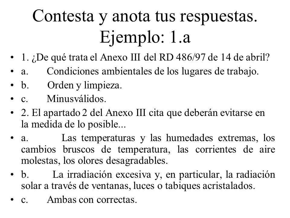Contesta y anota tus respuestas. Ejemplo: 1.a 1. ¿De qué trata el Anexo III del RD 486/97 de 14 de abril? a. Condiciones ambientales de los lugares de