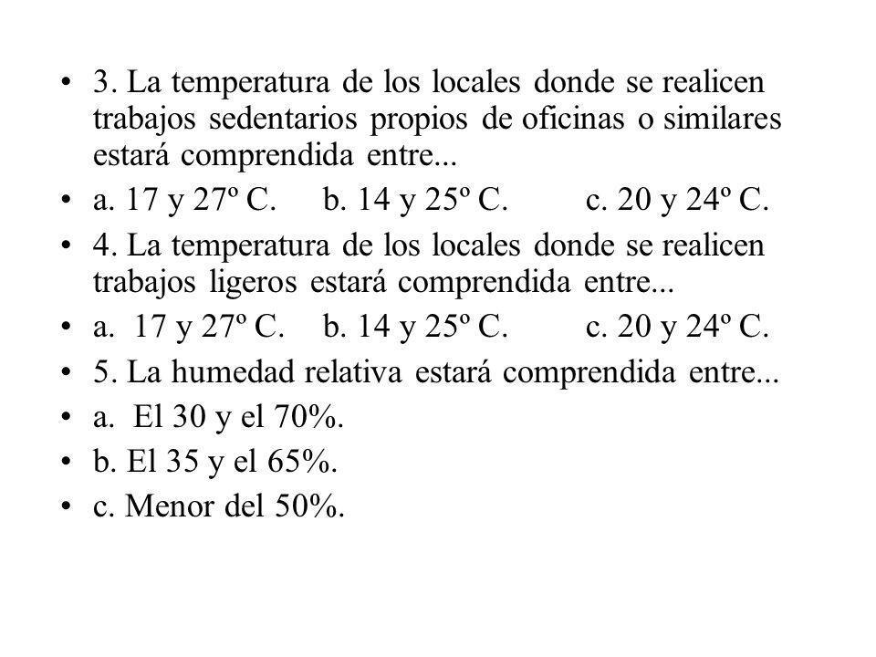 3. La temperatura de los locales donde se realicen trabajos sedentarios propios de oficinas o similares estará comprendida entre... a. 17 y 27º C.b. 1