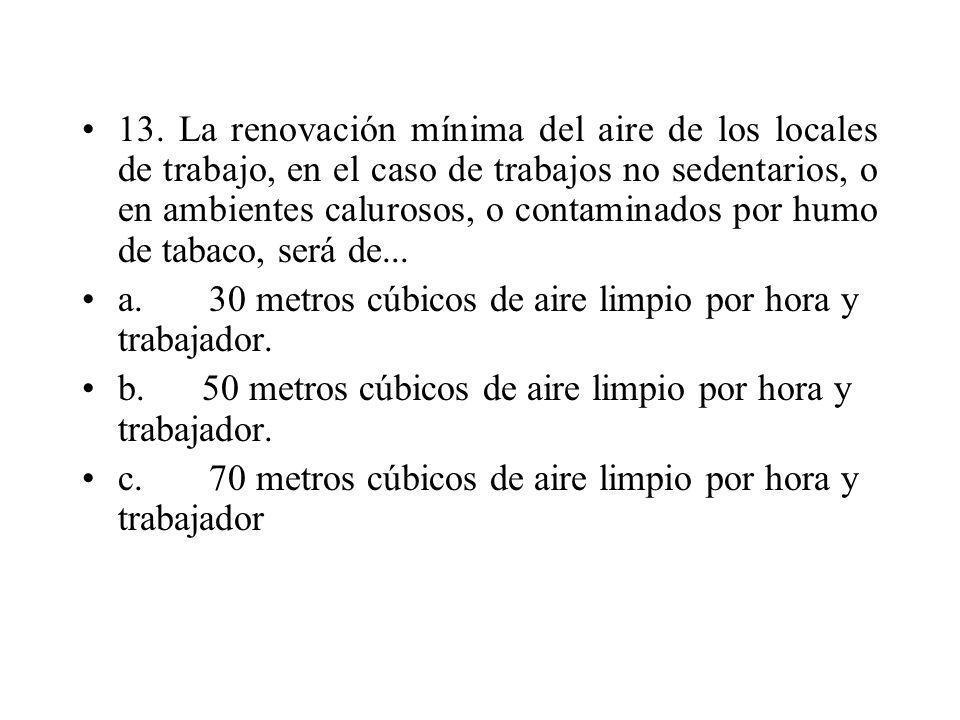13. La renovación mínima del aire de los locales de trabajo, en el caso de trabajos no sedentarios, o en ambientes calurosos, o contaminados por humo
