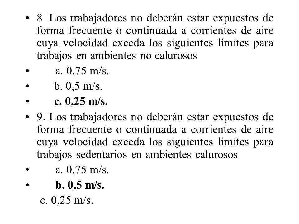 8. Los trabajadores no deberán estar expuestos de forma frecuente o continuada a corrientes de aire cuya velocidad exceda los siguientes límites para