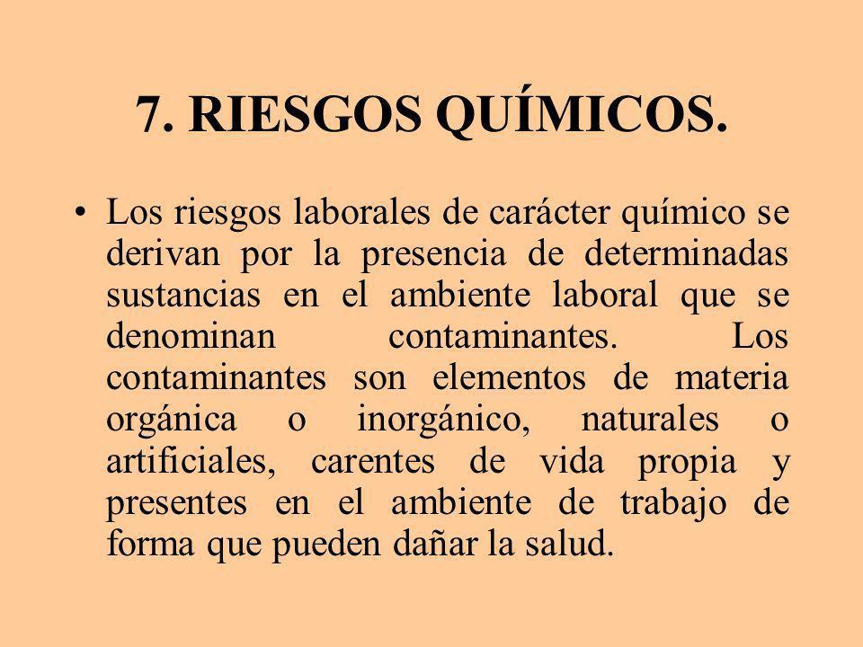7. RIESGOS QUÍMICOS. Los riesgos laborales de carácter químico se derivan por la presencia de determinadas sustancias en el ambiente laboral que se de
