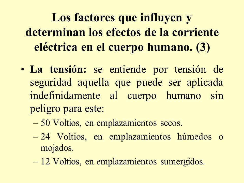 Los factores que influyen y determinan los efectos de la corriente eléctrica en el cuerpo humano. (3) La tensión: se entiende por tensión de seguridad
